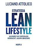 Strategia lean lifestyle. Lavorare e fare impresa con più risultati, agilità e benessere...