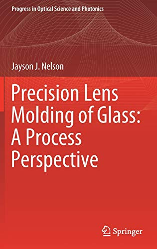 Precision Lens Molding of Glass: A Process Perspective (Progress in Optical Science and Photonics (8))