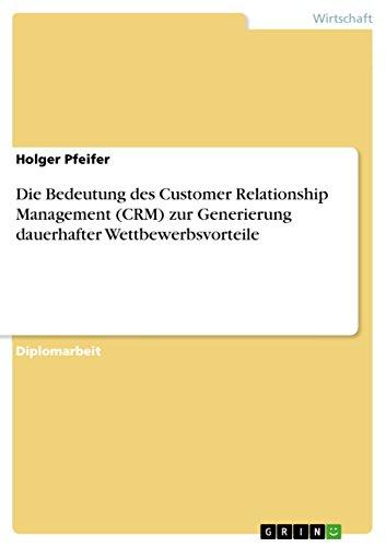 Die Bedeutung des Customer Relationship Management (CRM) zur Generierung dauerhafter Wettbewerbsvorteile