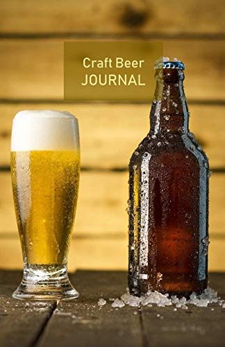 Craft Beer Journal: Record your beer tasting adventures passionately, like a true beer lover. Ideal for personal use, perfect as a gift. Beer logbook. Portable. 5.5'x 8.5'. (Glass and Bottle cover).