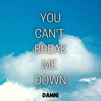 You can't break me down
