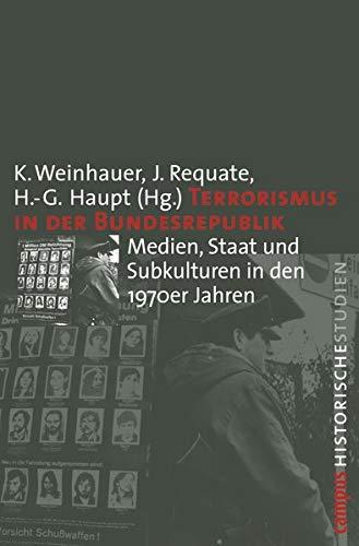 Terrorismus in der Bundesrepublik: Medien, Staat und Subkulturen in den 1970er Jahren (Campus Historische Studien, 42)