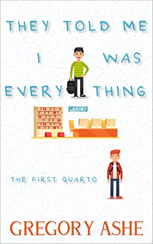 They Told Me I Was Everything (The First Quarto Book 1) (English Editi