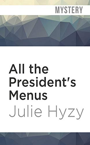All the President's Menus: A White House Chef Mystery