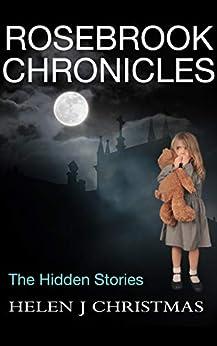 Rosebrook Chronicles The Hidden Stories by [Helen J. Christmas]