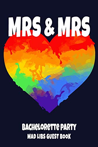 MRS & MRS Bachelorette Party Mad Libs Guest Book: Gay Women Bridal Shower Party Book - LGBT Rainbow Heart Design Cover
