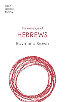 The Message of Hebrews by [Raymond Brown]