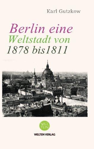 Berlin eine Weltstadt von 1811 bis 1878: Welten Verlag