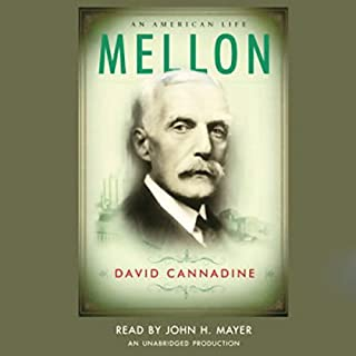 Mellon     An American Life              By:                                                                                                                                 David Cannadine                               Narrated by:                                                                                                                                 John H. Mayer                      Length: 35 hrs and 57 mins     194 ratings     Overall 4.3