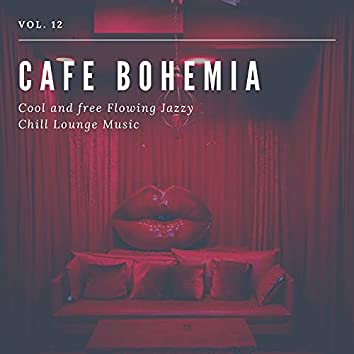 Cafe Bohemia - Cool And Free Flowing Jazzy Chill Lounge Music, Vol. 12