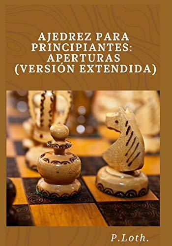 Ajedrez para principiantes: Aperturas (versión extendida)