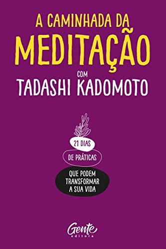 A Caminhada da Meditação: 21 dias de práticas que podem transformar a sua vida.