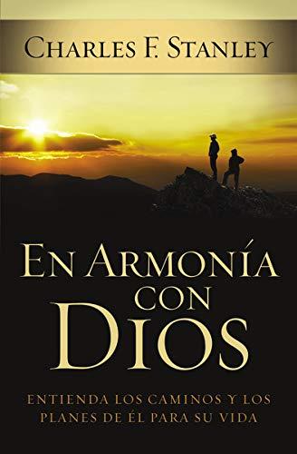 En Armonia Con Dios: Como Entender Los Caminos y Planes de Dios Para Su Vida