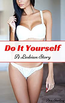 Do It Yourself: A Lesbian Story by [Ava Sterling]