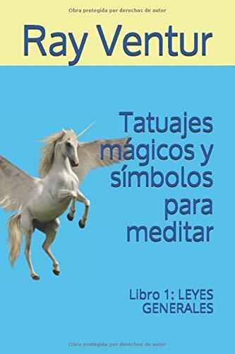 Tatuajes mágicos y símbolos para meditar: Libro 1: LEYES GENERALES