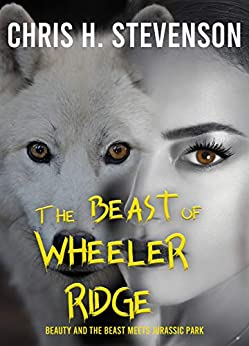 The Beast of Wheeler Ridge: Beauty and the Beast meets Jurassic Park:Gritty fantasy thriller by [Chris H. Stevenson]