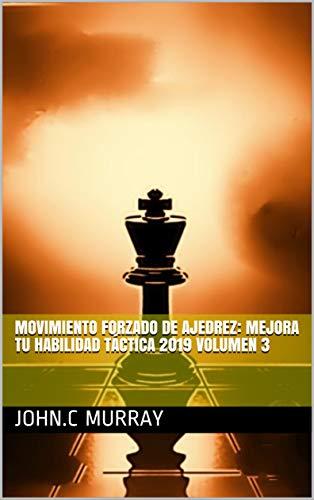 Movimiento forzado de ajedrez: mejora tu habilidad táctica 2019 volumen 3