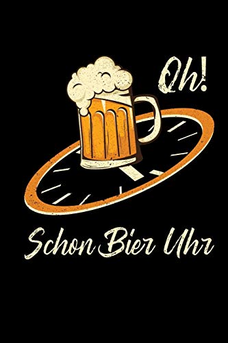 Oh Schon Bier Uhr: Notizblock A5 Kariert | Bierliebhaber Bierkenner Geschenk | Brauer Humor Witz Sarkasmus