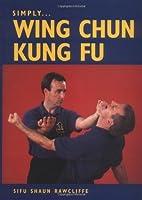 Simply Wing Chun Kung Fu by Sifu Shaun Rawcliffe(2003-10-01)