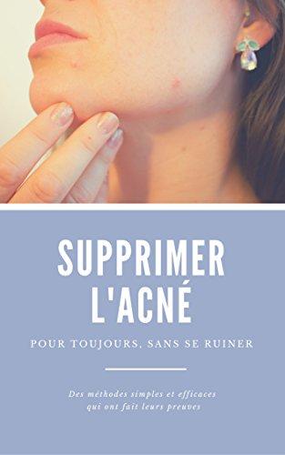 Supprimer l'Acné: pour toujours, sans se ruiner (French Edition)