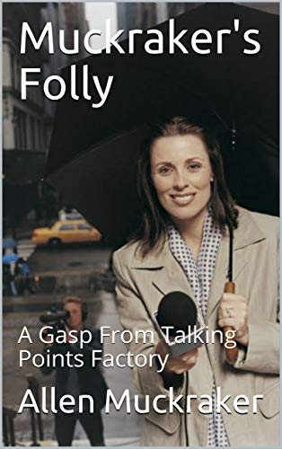 Muckraker's Folly: A Gasp From Talking Points Factory (English Edition)