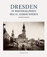 Dresden in Photographien des 19. Jahrhunderts: 2. ueberarbeitete und erweiterte Neuauflage; mit Stadtplan