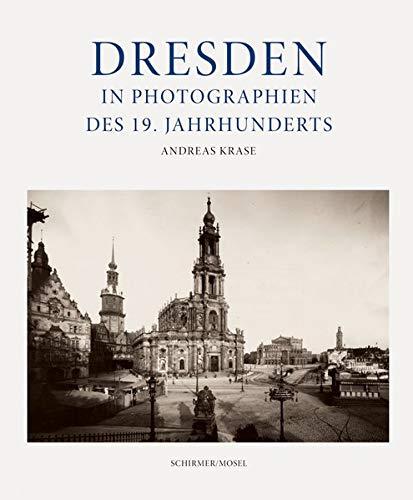 Dresden: in Photographien des 19. Jahrhunderts: Frühe Photographien 1850-1914
