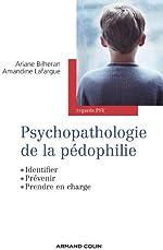 Psychopathologie de la pédophilie - Identifier, prévenir, prendre en charge d'Ariane Bilheran
