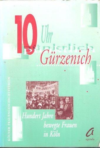10 Uhr pünktlich Gürzenich. 100 Jahre bewegte Frauen in Köln - zur Geschichte der Organisationen und Vereine