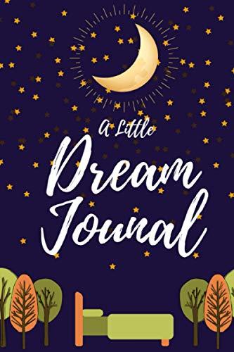 A Little Dream Journal - 90 Days of Dream Journal Pages Notebook: Daily Dream Journaling Notebook