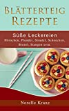 Blätterteig Rezepte: Süße Leckereien, Hörnchen, Plunder, Strudel, Schnecken, Brezel, Stangen uvm.: Plus Bonusrezepte aus 'Cookies, Muffins, Kuchen und mehr'