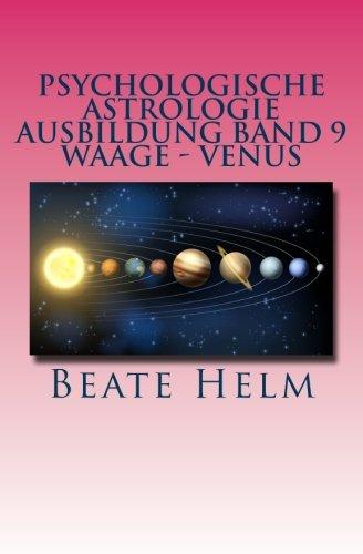 Psychologische Astrologie - Ausbildung Band 9 - Waage - Venus: Weiblichkeit - Partnerschaft - Liebe - Attraktivität