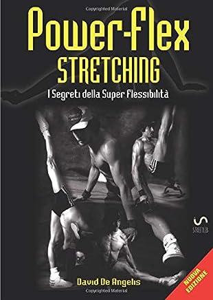 Power-Flex Stretching: I Segreti della Super Flessibilità