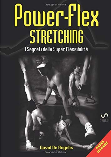 Power-Flex Stretching: I Segreti della Super Flessibilità