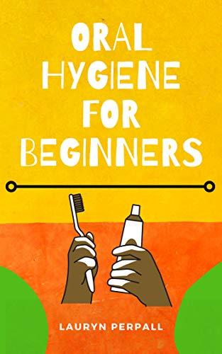 Oral Hygiene For Beginners (English Edition)