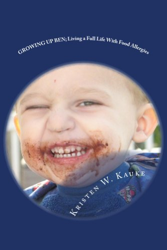 GROWING UP BEN; Living a Full Life WIth Food Allergies