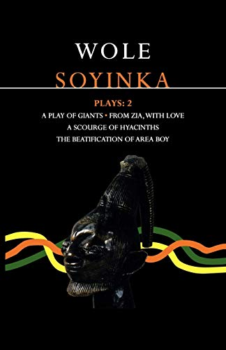 Soyinka Plays: 2: A Play of Giants; From Zia with Love; A Source of Hyacinths; The Beatification of Area Boy [Lingua inglese]: A Play of Giants; From ... of Hyacinths; The Beatification of Area Boy
