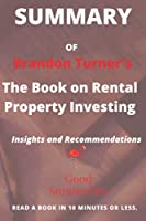 Summary of Brandon Turner's: The Book on Rental Property Investing: How to Create Wealth and Passive Income Through Smart Buy & Hold Real Estate Investing