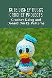 Cute Disney Ducks Crochet Projects: Crochet Daisy and Donald Ducks Patterns: Amigurumi Cute Disney Ducks (English Edition)