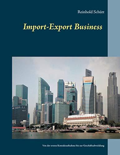 Import-Export Business: Von der ersten Kontaktaufnahme bis zur erfolgreichen Geschäftsabwicklung (German Edition)
