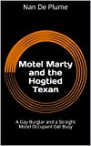 Motel Marty and the Hogtied Texan: A Gay Burglar and a Straight Motel Occupant Get Busy