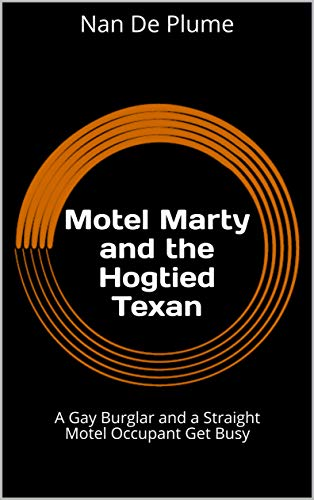 Motel Marty and the Hogtied Texan: A Gay Burglar and a Straight Motel Occupant Get Busy (English Edition)