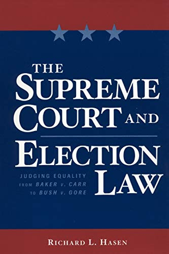 Compare Textbook Prices for The Supreme Court and Election Law: Judging Equality from Baker v. Carr to Bush v. Gore New edition Edition ISBN 9780814736913 by Hasen, Richard