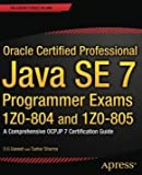 Oracle Certified Professional Java SE 7 Programmer Exams 1Z0-804 and 1Z0-805: A Comprehensive OCPJP 7 Certification Guide (Expert's Voice in Java) (1st ed) [INTERNATIONAL PAPERBACK]
