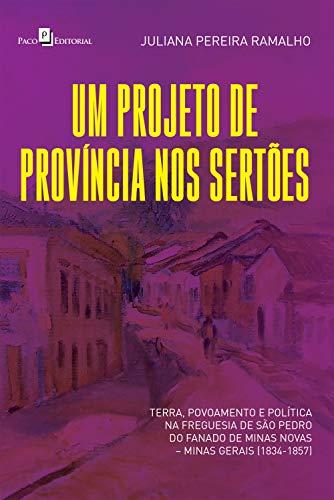 Um projeto de província nos sertões: Terra, povoamento e política na freguesia...