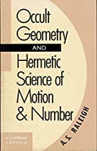 Occult Geometry and Hermetic Science of Motion & Number/a Combined Edition