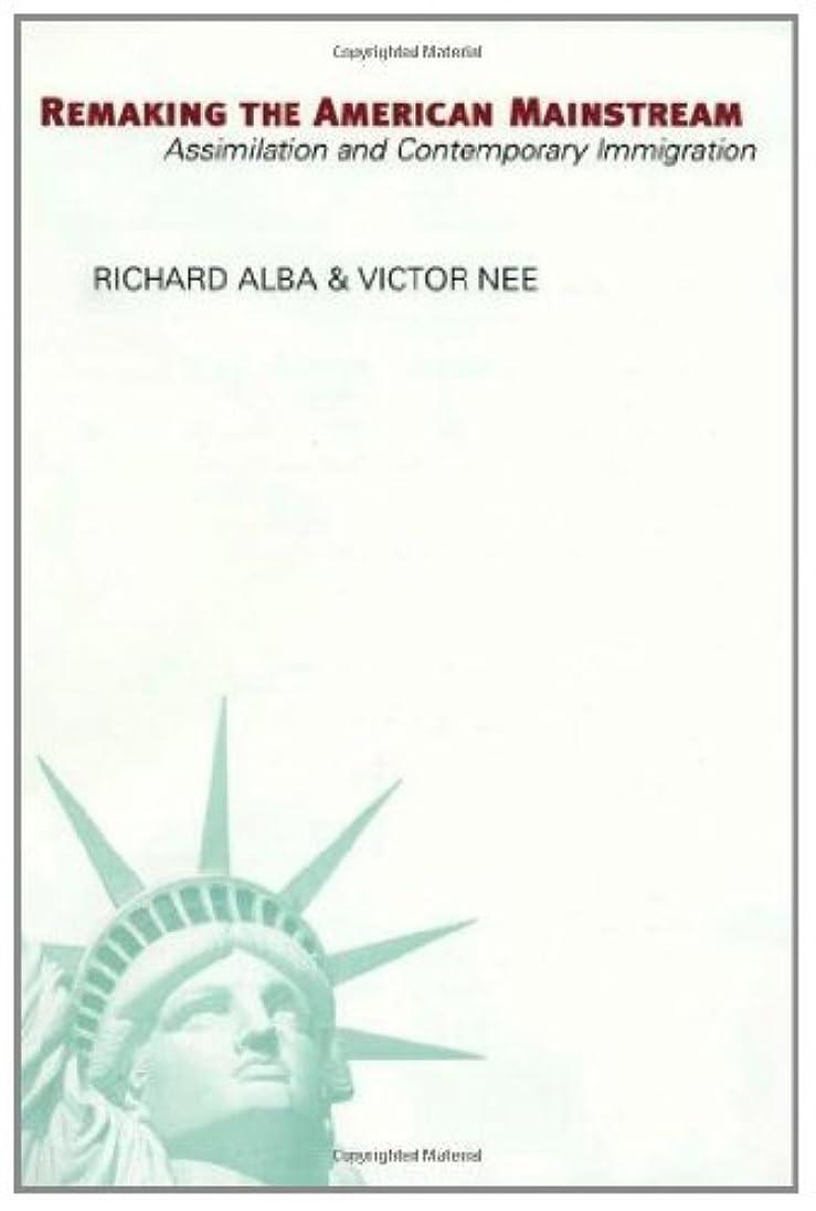 懲戒アコード褒賞Remaking the American Mainstream: Assimilation and Contemporary Immigration (English Edition)
