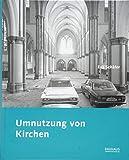 Umnutzung von Kirchen: Diskussionen und Ergebnisse seit den 1960er Jahren (Forschungen zum baukulturellen Erbe der DDR)