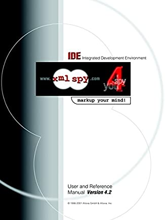 [(Integrated Development Environment User and Reference Manual : WWW.XML Spy.Com: Spy 4 You: Markup Your Mind)] [Created by Ges M B H Altova Ges M B H] published on (January, 2002)