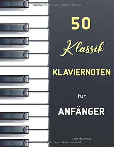 50 Klassik Klaviernoten für Anfänger: Die beliebtesten einfachen Klavierstücke (Urtext mit Fingersatz) : Bach - Mozart - Satie - Bartók - Schumann